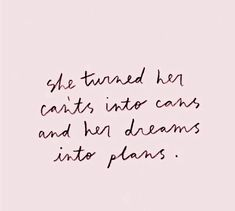 Inspirational Quotes - She turned her cant's into cans... #inspiration #inspiring #inspiringquotes #inspirationalquotes