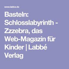 Basteln: Schlosslabyrinth - Zzzebra, das Web-Magazin für Kinder | Labbé Verlag