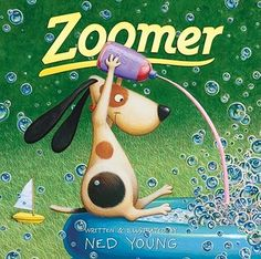 Zoomer by Ned Young  Zoomer is having too much fun to go to school.  Great pictures, fun story and an unexpected ending in this great picture book.