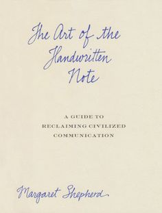 The Art of the Handwritten Note; A Guide to Reclaiming Civilized Communication. You can never go wrong with a hand written note.
