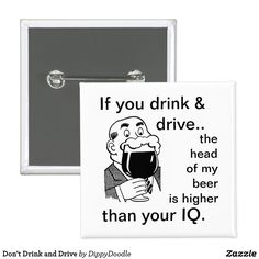 Shop Don't Drink and Drive Button created by DippyDoodle. Dont Drink And Drive, Beer Mats, How To Make Buttons, Custom Buttons, Drinking, Beverage, Drink, Drinks