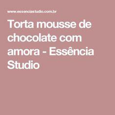 Torta mousse de chocolate com amora - Essência Studio