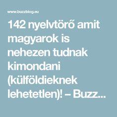 142 nyelvtörő amit magyarok is nehezen tudnak kimondani (külföldieknek lehetetlen)! – BuzzBlog