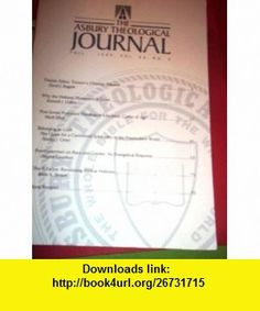 The Asbury Theological Journal (Fall 1999, Vol. 54, No. 2) Bill T. Arnold ,   ,  , ASIN: B002U7Z10U , tutorials , pdf , ebook , torrent , downloads , rapidshare , filesonic , hotfile , megaupload , fileserve