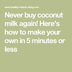 Never buy coconut milk again! Here's how to make your own in 5 minutes or less