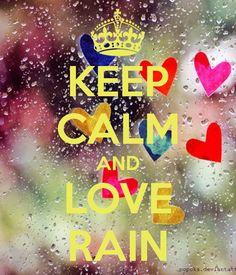 KEEP CALM AND LOVE RAIN