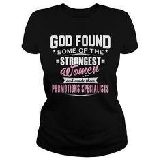 PROMOTIONS SPECIALIST God Found Some Of The STRONGEST WOMEN And Made Them T-Shirts, Hoodies. VIEW DETAIL ==► https://www.sunfrog.com/LifeStyle/PROMOTIONS-SPECIALIST--GODFOUND-Black-Ladies.html?id=41382