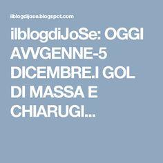 ilblogdiJoSe: OGGI AVVGENNE-5 DICEMBRE.I GOL DI MASSA E CHIARUGI...