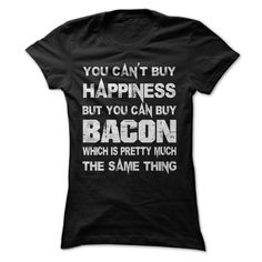 (Tshirt Most Discount) You Cant Buy Happiness But You Can Buy Bacon Which Is Pretty Much The Same Thing Tshirt Discount 5% Hoodies Tee Shirts