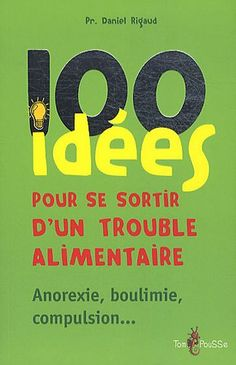 100 idées pour se sortir d'un trouble alimentaire - anorexie mentale, boulimie, compulsion.  Documentaire