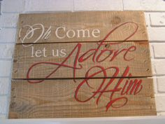 Indoor Or Outdoor Christmas Sign - O Come Let Us Adore Him