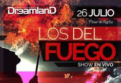 Viernes 26/07/2013 - LOS DEL FUEGO / Dreamland - Pinar de Rocha