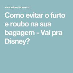 Como evitar o furto e roubo na sua bagagem - Vai pra Disney?