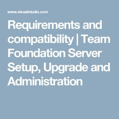 Requirements and compatibility | Team Foundation Server Setup, Upgrade and Administration