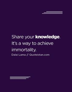 Share your knowledge. It's a way to achieve immortality. Knowledge Quotes, Pretty Words, Life Skills, Trivia, Quote Of The Day, Wise Words, Insight, Coaching, Life Quotes