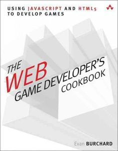 The Web Game Developer's Cookbook: Using Javascript and Html5 to Develop Games