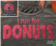 I NEED THIS.   DONUTS Flowy Tank, 2-sided Sparkle Workout / Runner Racerback Tank, I Run For Donuts on Etsy, $24.00
