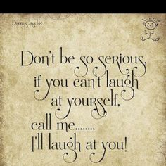 True that ;) Laughter is the best medicine!