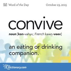 Dictionary.com's Word of the Day - convive - an eating or drinking companion; fellow diner or drinker.