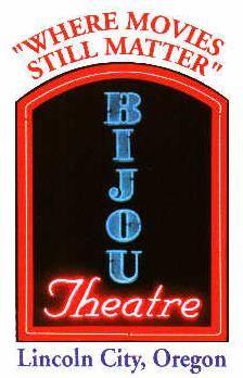 THE BIJOU THEATRE                                1624 NE HIGHWAY 101  - LINCOLN CITY, OREGON     541-994-8255
