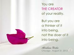 You are the creator of your reality. But you are the Thinker of it into being, not the doer of it into being. Spiritual Guidance, Spiritual Health, Remember Who You Are, Abraham Hicks Quotes, Empowering Quotes, Positive Attitude, Note To Self, Law Of Attraction, Affirmations