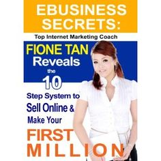 eBusiness Secrets: Fione Tan Reveals the Ten - Step System to Sell Online and Make Your First Million (Paperback)  http://www.amazon.com/dp/047082980X/?tag=pinterest123-20