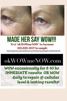 WOW = Wipe Out Wrinkles.  I keep packets on me to WOW people on the spot.  (spot treat any time).  It Works in 2 minutes.  I figure if people can EXPERIENCE immediate results in one thing... they will be more likely to try another.... like the body wraps.  Wear them for 45 minutes and get long lasting results.  Check it out on the website.  Order it at checkout 40% off as a loyal customer, or get in touch if you want to try one first.  ASK ME how to try it free.  Suzanne 405.820.4847