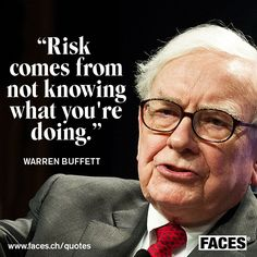 Business quote by Warren Buffett: Risk comes from not knowing what you're doing.