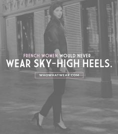"""A French woman would never wear too-high heels. You will never see a French woman with shoes like Lady Gaga!"" – Labériane Ponton of The Blab // The 7 Style Mistakes French Women Never Make"