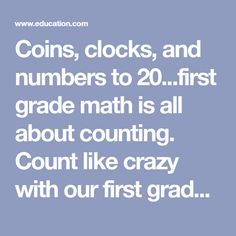 Coins, clocks, and numbers to 20...first grade math is all about counting. Count like crazy with our first grade math worksheets.