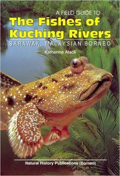 A Field Guide to the Fishes of Kuching Rivers, Sarawak, Malaysian Borneo, 2006