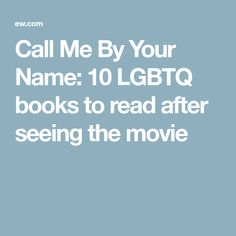 Call Me By Your Name: 10 LGBTQ books to read after seeing the movie