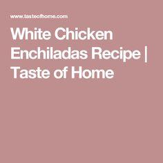 White Chicken Enchiladas Recipe | Taste of Home