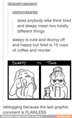 Sleepy is happy... tired is when you're done with being awake.