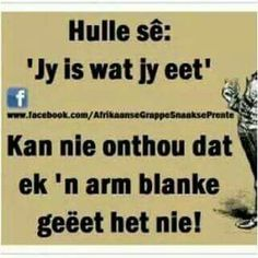 Afrikaans Quotes, Just For Laughs, Funny Quotes, Funny Pictures, Jokes, Humor, Sayings, Fun Time, Annie