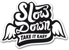 slow down take it easy life is not a race!