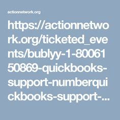 https://actionnetwork.org/ticketed_events/bublyy-1-8006150869-quickbooks-support-numberquickbooks-support-phone-number