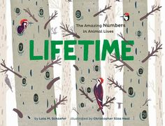 <i>Lifetime: The Amazing Numbers in Animals' Lives</i> by Lola M. Schaefer, illustrated by Christopher Silas Neal