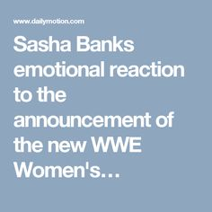 Sasha Banks emotional reaction to the announcement of the new WWE Women's…