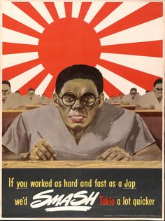 If you worked as hard and fast as a Jap, we'd SMASH Tokio a lot quicker, 1943, US propaganda