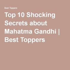 Top 10 Shocking Secrets about Mahatma Gandhi | Best Toppers