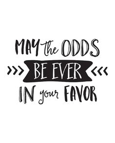 Movie Quote | Hunger Games | May the Odds Be Ever in Your Favor by happythoughtshop