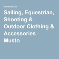 Sailing, Equestrian, Shooting & Outdoor Clothing & Accessories - Musto