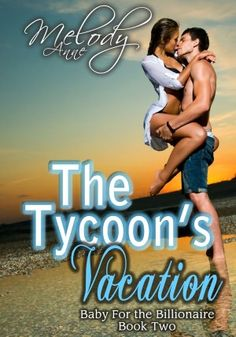 The Tycoon's Vacation (Baby for the Billionaire #2) ~ Melody Anne