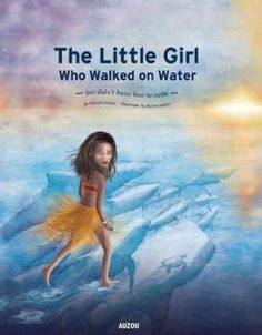 The Little Girl Who Walked on Water: But Didn't Know How to Swim