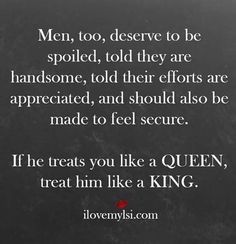 Yes ladies..true words for a genuine man...dre