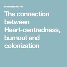 The connection between Heart-centredness, burnout and colonization