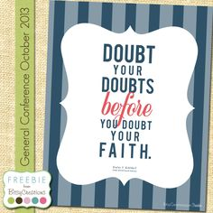 Uchtdorf Doubt Your Doubts 2  FREE printable October 2013 General Conference #LDSCONF