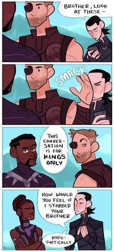 """A four panel comic. Loki approaches Thor and T'Challa with the intent of telling Thor something, but Thor puts a hand up and stops him. He then turns and tells Loki that the conversation is """"for kings only"""" with a smug look on his face. The last panel shows Loki asking Shuri how she would feel if he stabbed her brother """"hypothetically."""""""