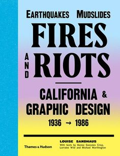 Earthquakes, Mudslides, Fires, & Riots: California Graphic Design 1936-1986 by Louise Sandhaus